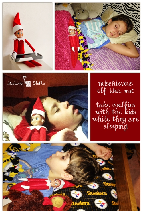 "Have your elf take ""sElfies"" with the kids while they are sleeping."
